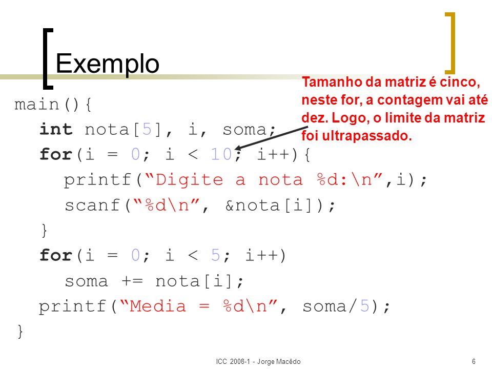 Exemplo main(){ int nota[5], i, soma; for(i = 0; i < 10; i++){